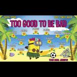 Too Good to be Bad Vinyl Soccer Banner - E-Z Order